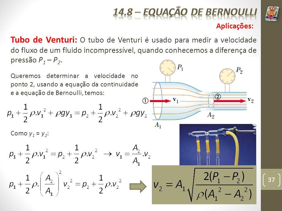 37 Tubo de Venturi: O tubo de Venturi é usado para medir a velocidade do fluxo de um fluido incompressível, quando conhecemos a diferença de pressão P