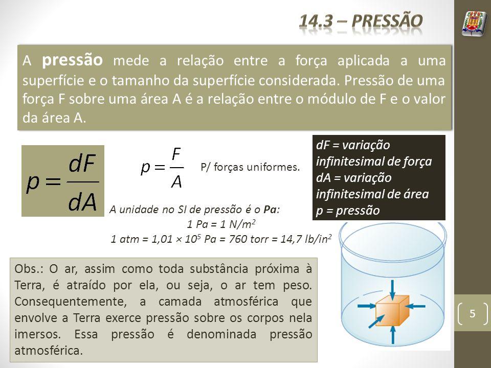 5 A pressão mede a relação entre a força aplicada a uma superfície e o tamanho da superfície considerada. Pressão de uma força F sobre uma área A é a