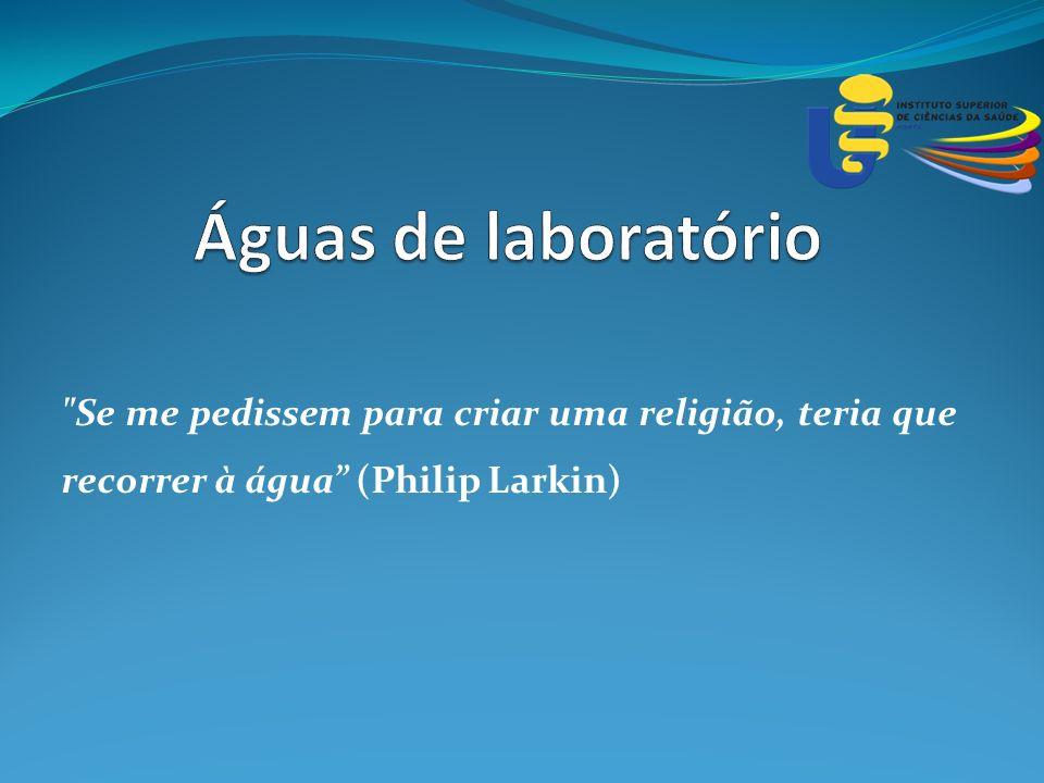 Se me pedissem para criar uma religião, teria que recorrer à água (Philip Larkin)