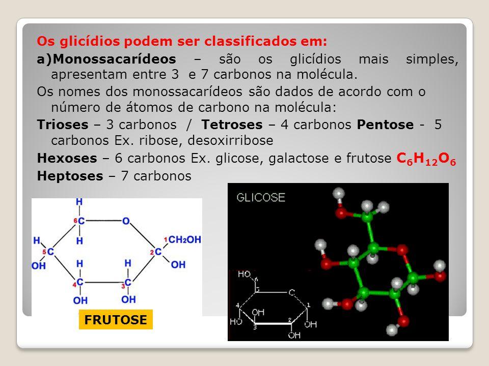 Os glicídios podem ser classificados em: a)Monossacarídeos – são os glicídios mais simples, apresentam entre 3 e 7 carbonos na molécula. Os nomes dos