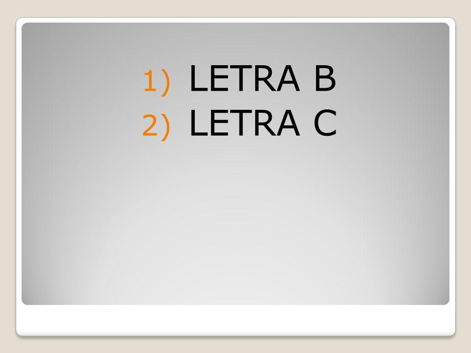 1) LETRA B 2) LETRA C