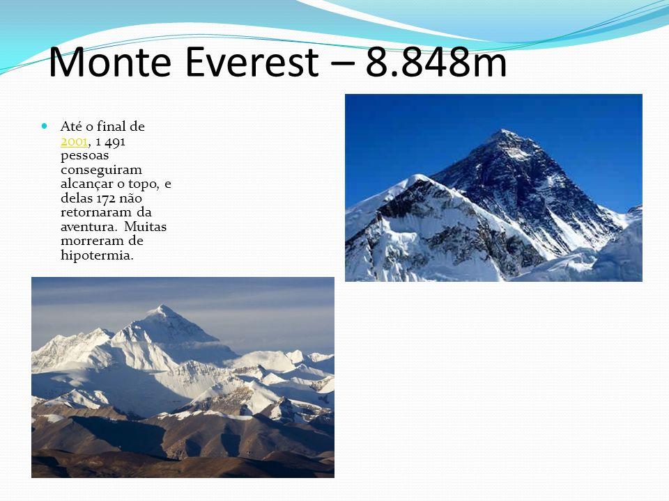 Monte Everest – 8.848m Até o final de 2001, 1 491 pessoas conseguiram alcançar o topo, e delas 172 não retornaram da aventura. Muitas morreram de hipo