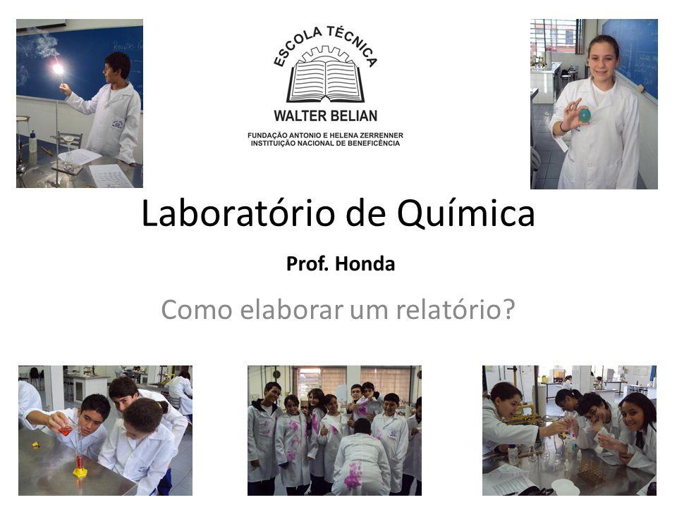 Laboratório de Química Como elaborar um relatório? Prof. Honda