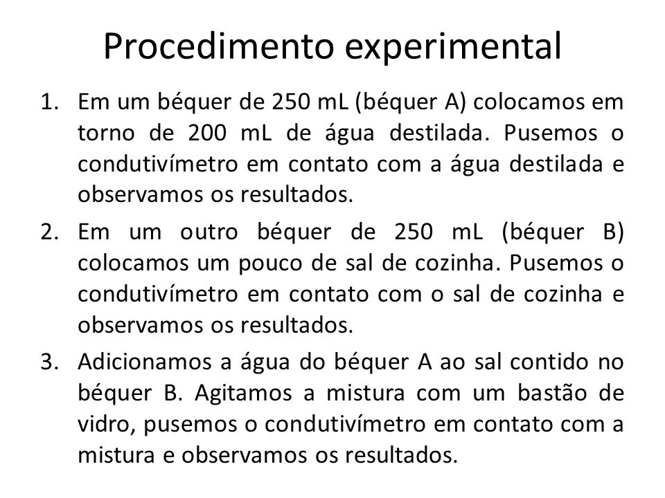 Procedimento experimental 1.Em um béquer de 250 mL (béquer A) colocamos em torno de 200 mL de água destilada. Pusemos o condutivímetro em contato com