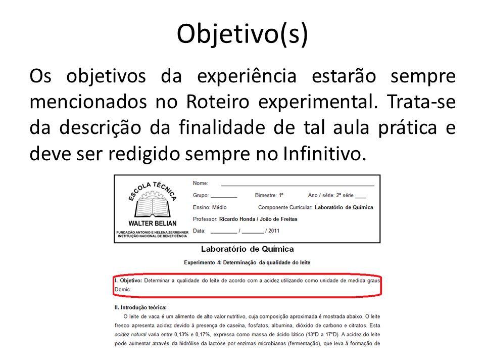 Objetivo(s) Os objetivos da experiência estarão sempre mencionados no Roteiro experimental. Trata-se da descrição da finalidade de tal aula prática e