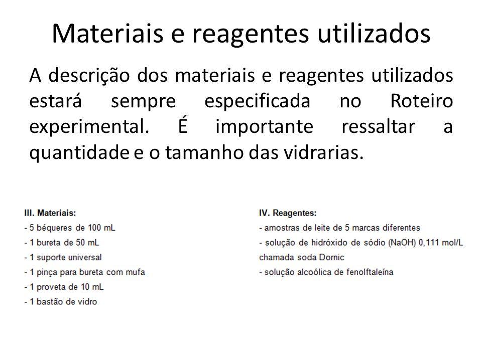 Materiais e reagentes utilizados A descrição dos materiais e reagentes utilizados estará sempre especificada no Roteiro experimental. É importante res