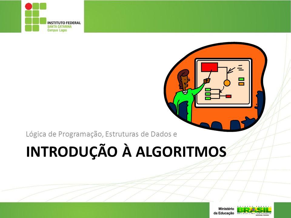 INTRODUÇÃO À ALGORITMOS Lógica de Programação, Estruturas de Dados e