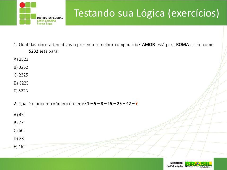 Testando sua Lógica (exercícios) 1. Qual das cinco alternativas representa a melhor comparação? AMOR está para ROMA assim como 5232 está para: A) 2523