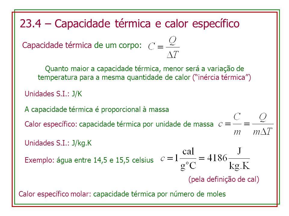23.4 – Capacidade térmica e calor específico Capacidade térmica de um corpo: Quanto maior a capacidade térmica, menor será a variação de temperatura p