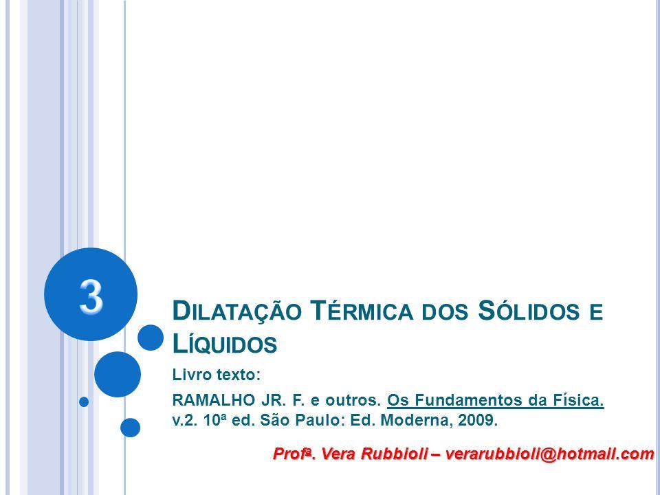 D ILATAÇÃO T ÉRMICA DOS S ÓLIDOS E L ÍQUIDOS Livro texto: RAMALHO JR. F. e outros. Os Fundamentos da Física. v.2. 10ª ed. São Paulo: Ed. Moderna, 2009
