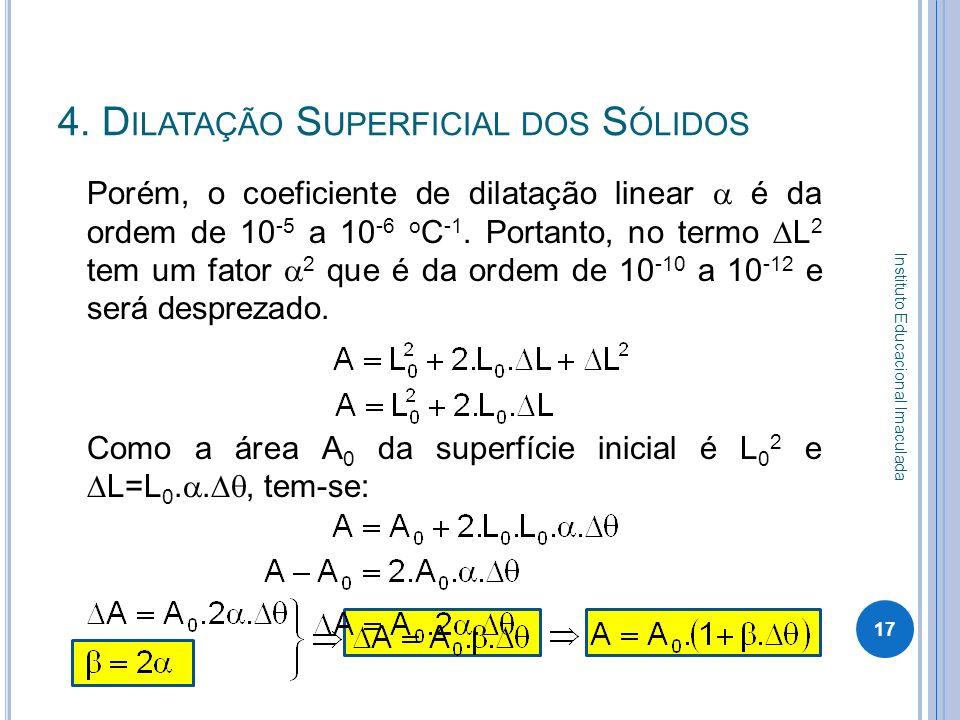 Porém, o coeficiente de dilatação linear é da ordem de 10 -5 a 10 -6 o C -1. Portanto, no termo L 2 tem um fator 2 que é da ordem de 10 -10 a 10 -12 e