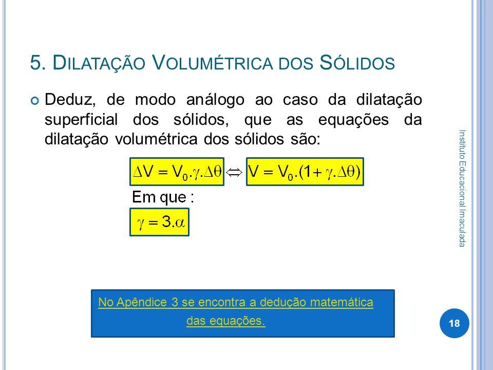 5. D ILATAÇÃO V OLUMÉTRICA DOS S ÓLIDOS Deduz, de modo análogo ao caso da dilatação superficial dos sólidos, que as equações da dilatação volumétrica