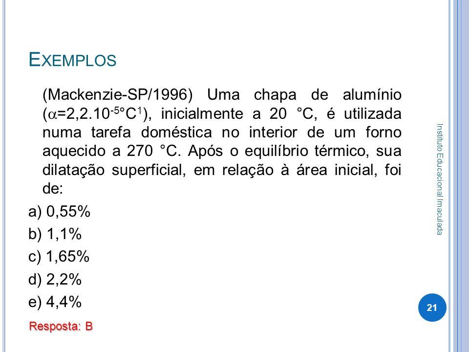 E XEMPLOS (Mackenzie-SP/1996) Uma chapa de alumínio ( =2,2.10 -5 °C 1 ), inicialmente a 20 °C, é utilizada numa tarefa doméstica no interior de um fo