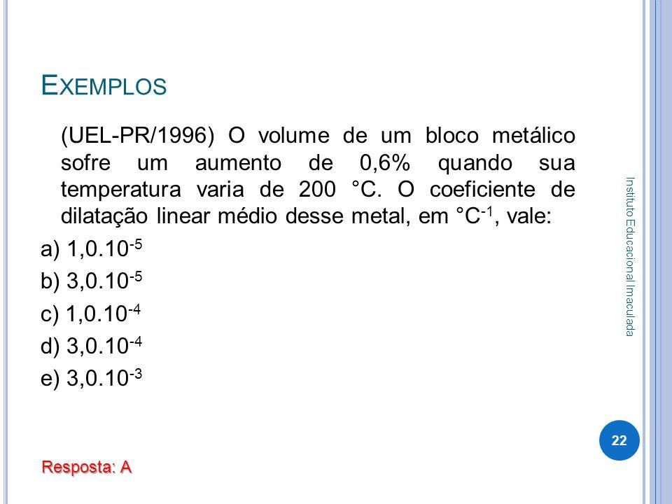 E XEMPLOS (UEL-PR/1996) O volume de um bloco metálico sofre um aumento de 0,6% quando sua temperatura varia de 200 °C. O coeficiente de dilatação line