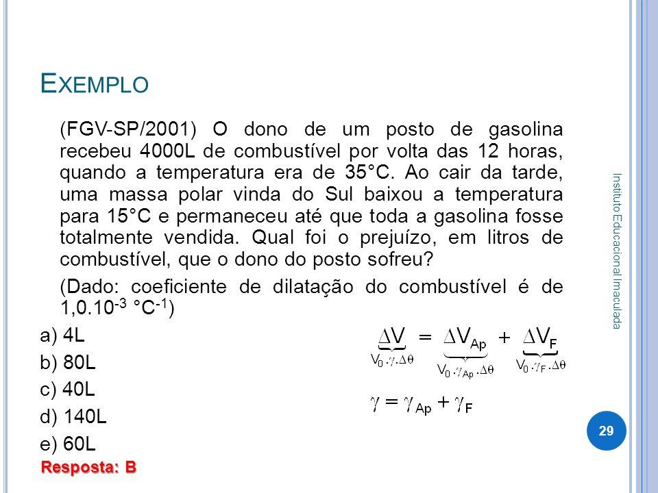 E XEMPLO (FGV-SP/2001) O dono de um posto de gasolina recebeu 4000L de combustível por volta das 12 horas, quando a temperatura era de 35°C. Ao cair d