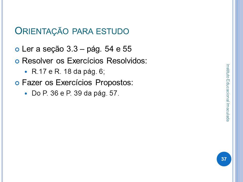 O RIENTAÇÃO PARA ESTUDO Ler a seção 3.3 – pág. 54 e 55 Resolver os Exercícios Resolvidos: R.17 e R. 18 da pág. 6; Fazer os Exercícios Propostos: Do P.