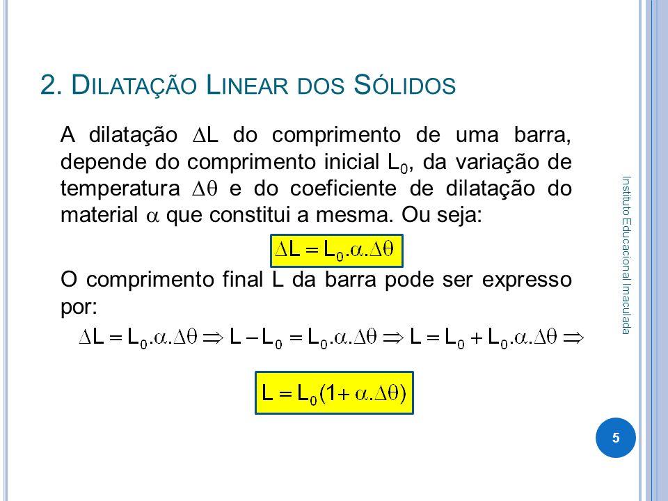 2. D ILATAÇÃO L INEAR DOS S ÓLIDOS A dilatação L do comprimento de uma barra, depende do comprimento inicial L 0, da variação de temperatura e do coef