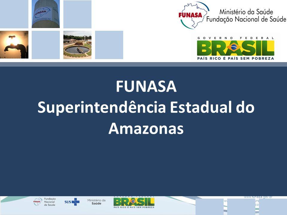 www.funasa.gov.br www.facebook.com/funasa.oficial twitter.com/funasa FUNASA Superintendência Estadual do Amazonas
