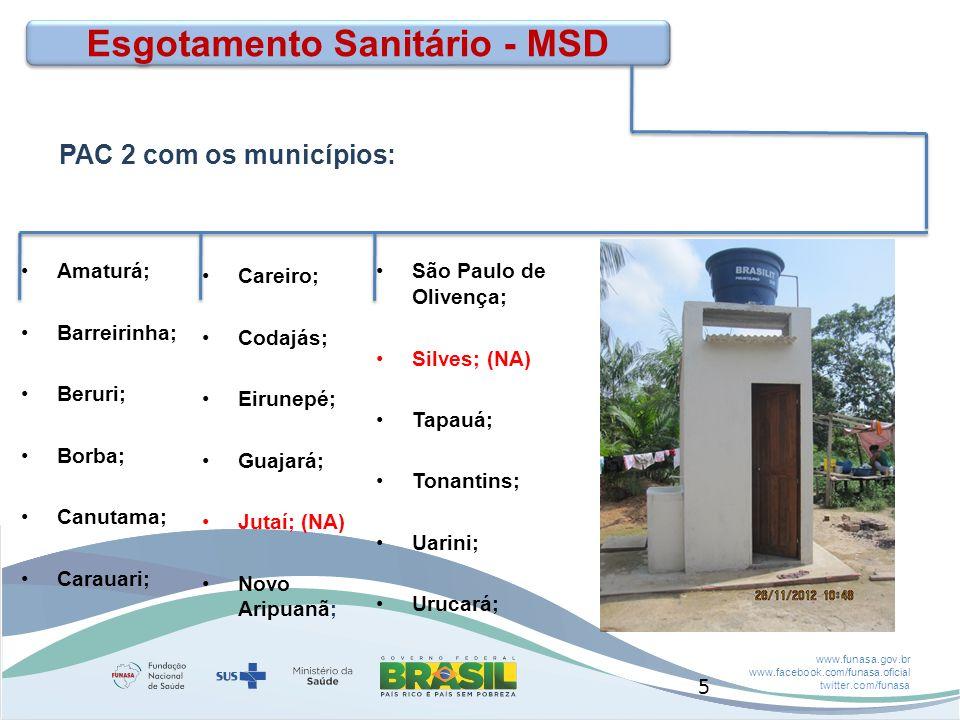 www.funasa.gov.br www.facebook.com/funasa.oficial twitter.com/funasa Esgotamento Sanitário - MSD PAC 2 com os municípios: Amaturá; Barreirinha; Beruri; Borba; Canutama; Carauari; Careiro; Codajás; Eirunepé; Guajará; Jutaí; (NA) Novo Aripuanã; São Paulo de Olivença; Silves; (NA) Tapauá; Tonantins; Uarini; Urucará; 5