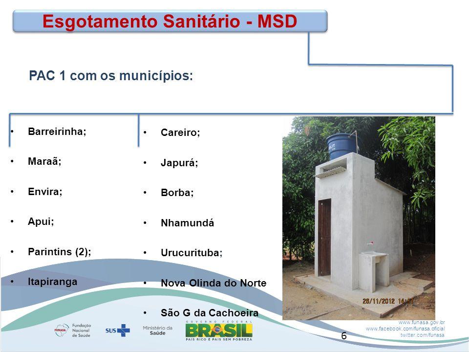 www.funasa.gov.br www.facebook.com/funasa.oficial twitter.com/funasa Esgotamento Sanitário - MSD PAC 1 com os municípios: Barreirinha; Maraã; Envira; Apui; Parintins (2); Itapiranga Careiro; Japurá; Borba; Nhamundá Urucurituba; Nova Olinda do Norte São G da Cachoeira 6