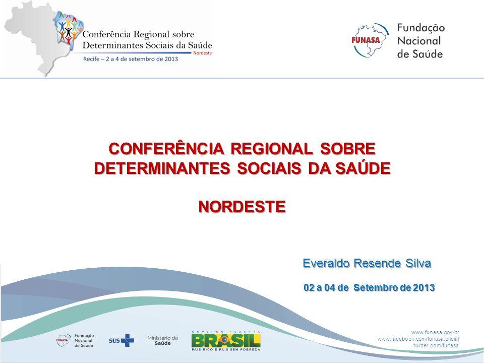 www.funasa.gov.br www.facebook.com/funasa.oficial twitter.com/funasa 02 a 04 de Setembro de 2013 Everaldo Resende Silva CONFERÊNCIA REGIONAL SOBRE DET