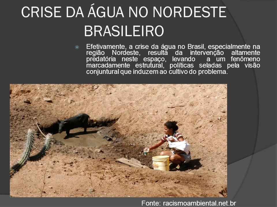 CRISE DA ÁGUA NO NORDESTE BRASILEIRO Efetivamente, a crise da água no Brasil, especialmente na região Nordeste, resulta da intervenção altamente preda