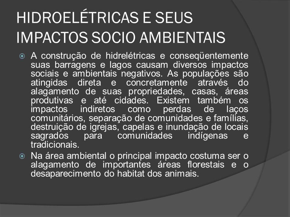 HIDROELÉTRICAS E SEUS IMPACTOS SOCIO AMBIENTAIS A construção de hidrelétricas e conseqüentemente suas barragens e lagos causam diversos impactos socia