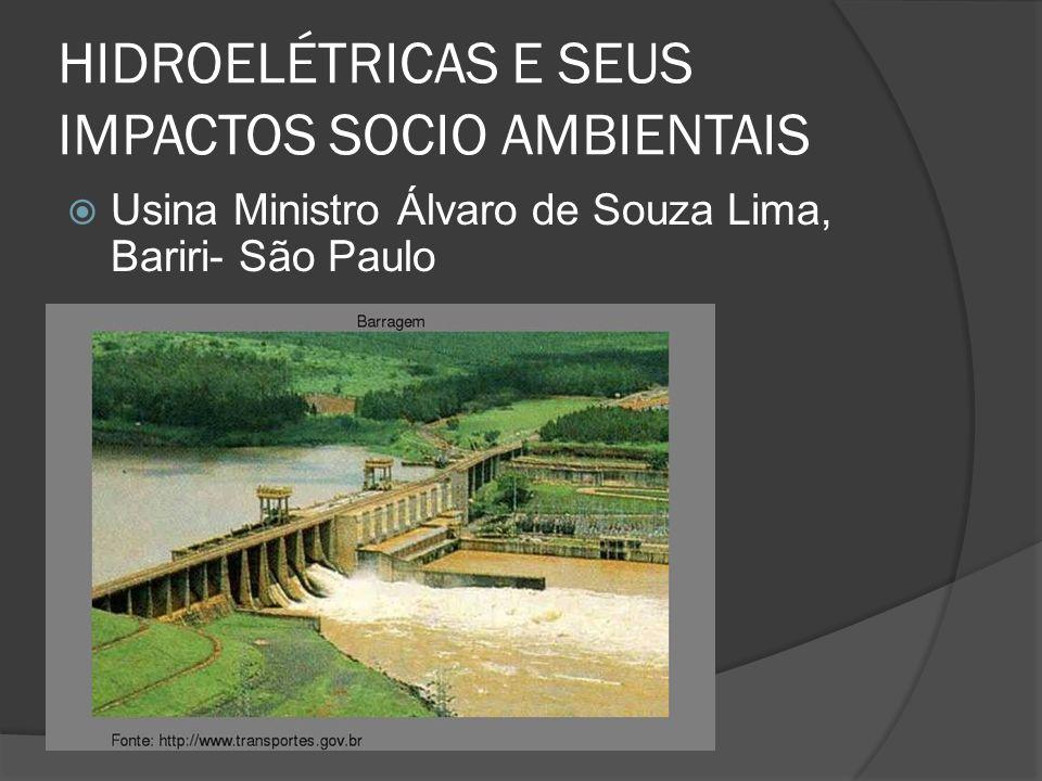 HIDROELÉTRICAS E SEUS IMPACTOS SOCIO AMBIENTAIS Usina Ministro Álvaro de Souza Lima, Bariri- São Paulo
