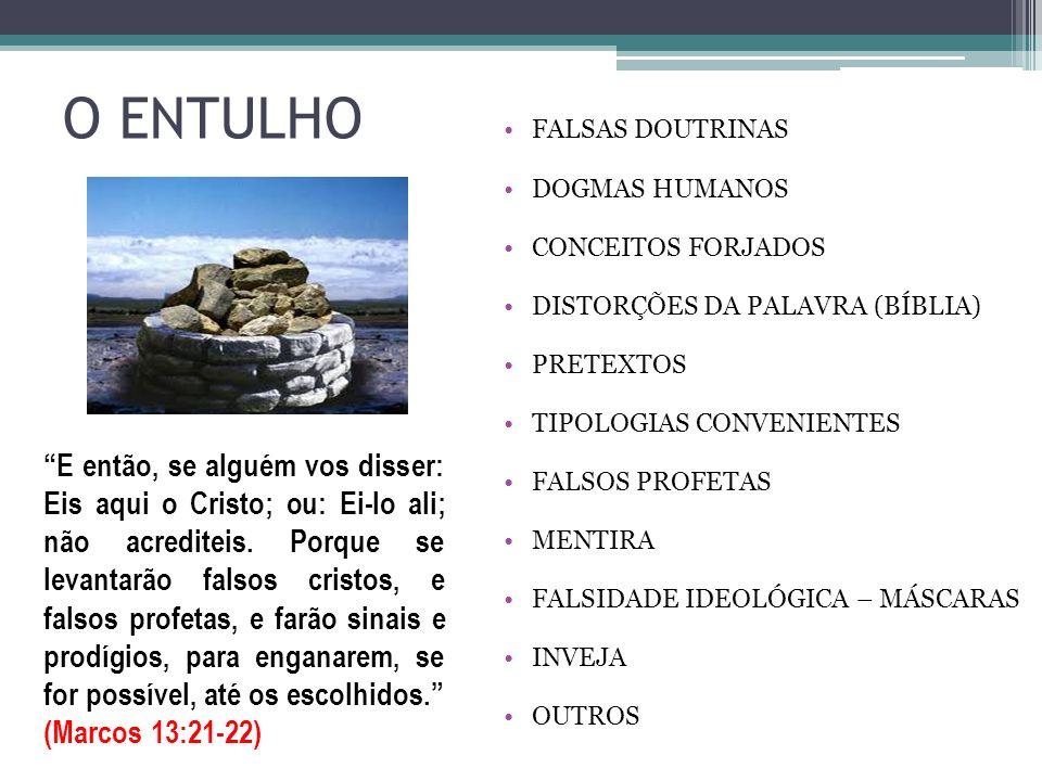 O ENTULHO FALSAS DOUTRINAS DOGMAS HUMANOS CONCEITOS FORJADOS DISTORÇÕES DA PALAVRA (BÍBLIA) PRETEXTOS TIPOLOGIAS CONVENIENTES FALSOS PROFETAS MENTIRA