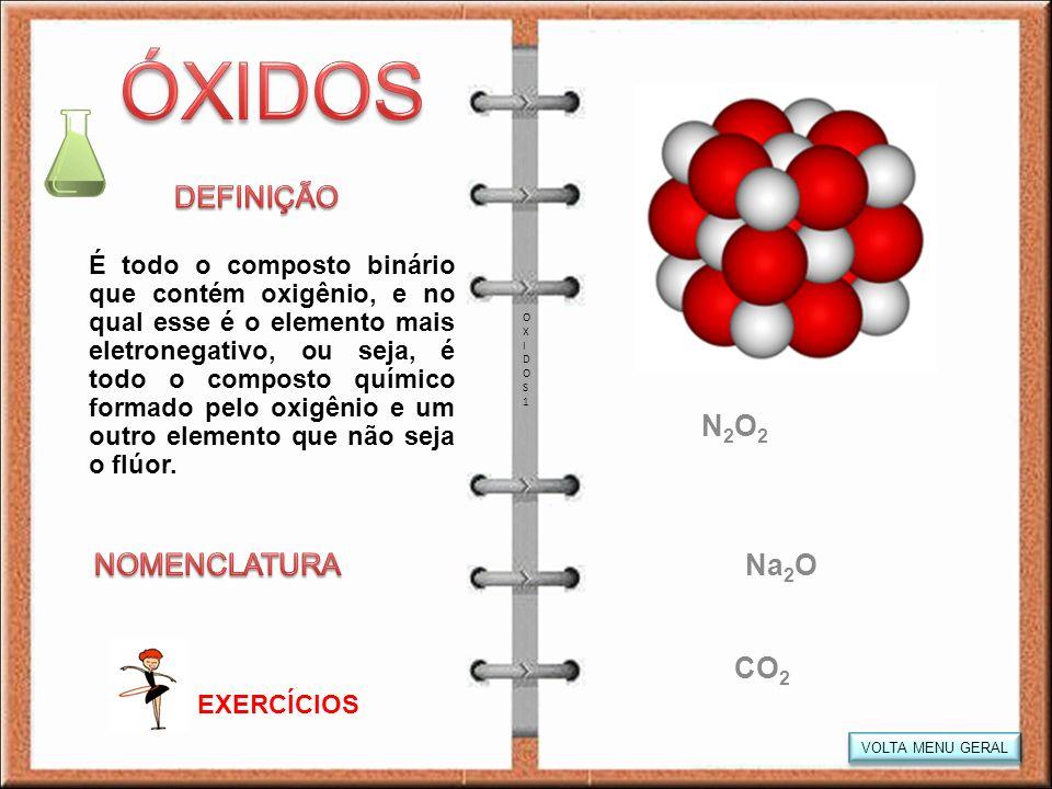 OXIDOS1OXIDOS1 VOLTA MENU GERAL É todo o composto binário que contém oxigênio, e no qual esse é o elemento mais eletronegativo, ou seja, é todo o comp
