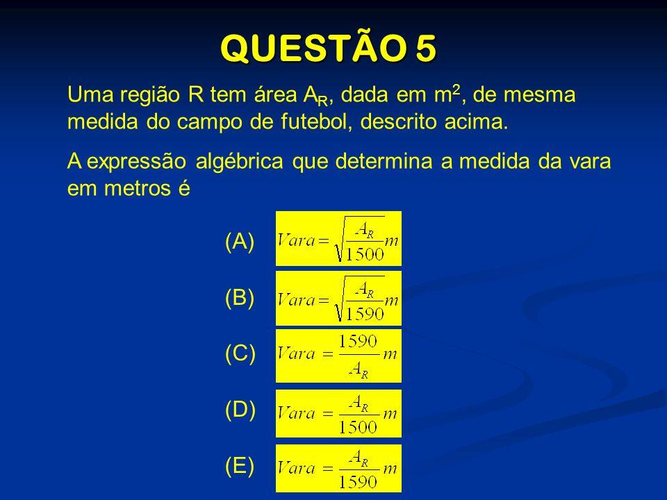 Uma região R tem área A R, dada em m 2, de mesma medida do campo de futebol, descrito acima. A expressão algébrica que determina a medida da vara em m