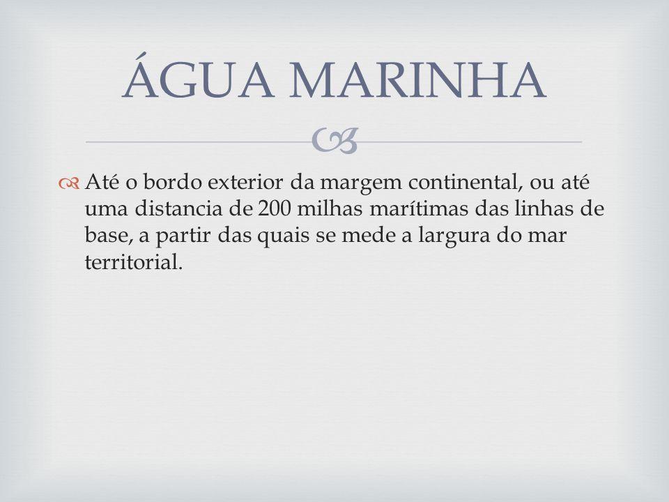 Até o bordo exterior da margem continental, ou até uma distancia de 200 milhas marítimas das linhas de base, a partir das quais se mede a largura do mar territorial.