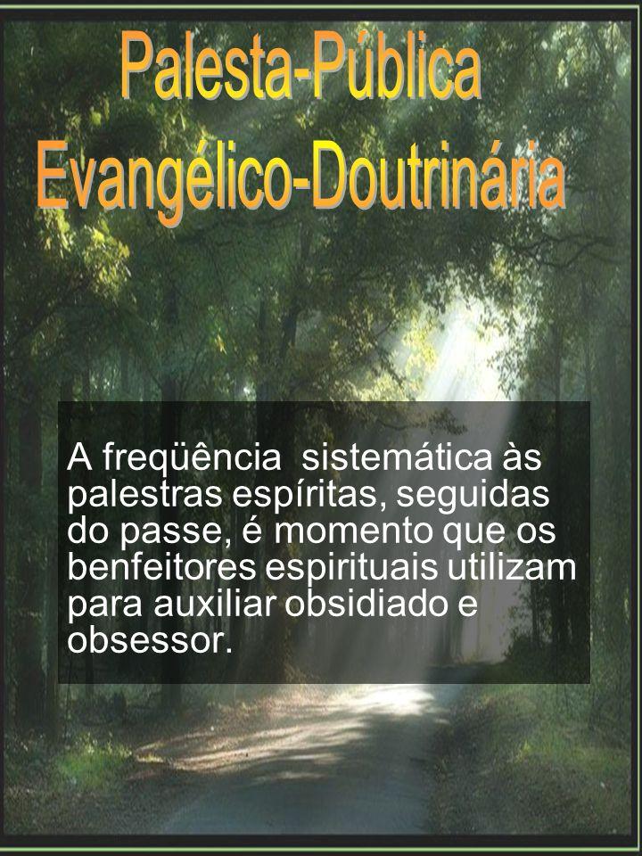 A freqüência sistemática às palestras espíritas, seguidas do passe, é momento que os benfeitores espirituais utilizam para auxiliar obsidiado e obsess