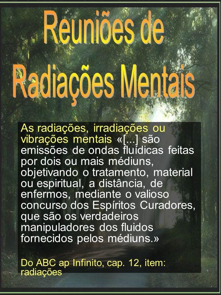 As radiações, irradiações ou vibrações mentais «[...] são emissões de ondas fluídicas feitas por dois ou mais médiuns, objetivando o tratamento, mater