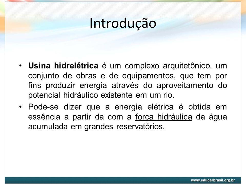 Introdução Usina hidrelétrica é um complexo arquitetônico, um conjunto de obras e de equipamentos, que tem por fins produzir energia através do aprove