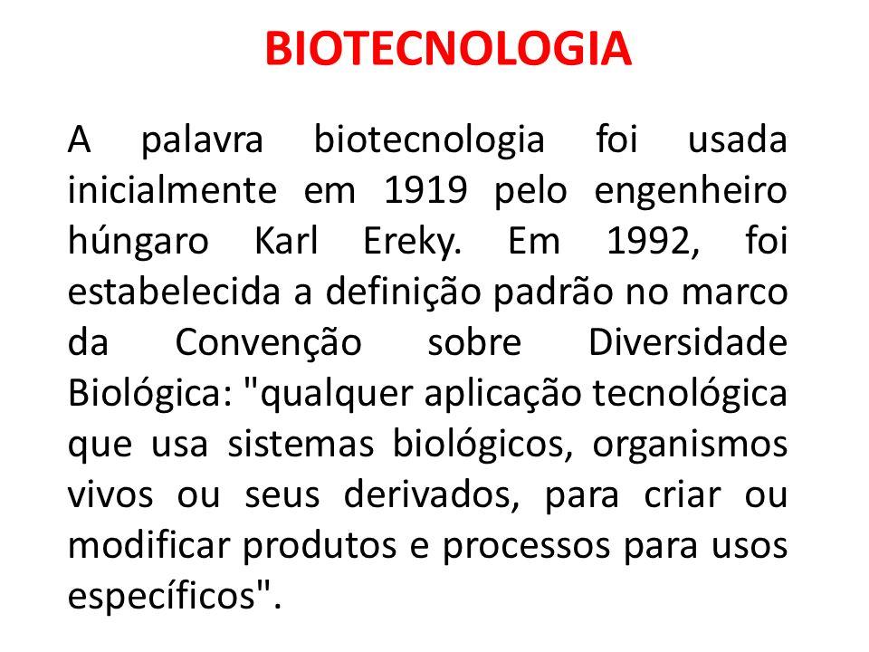 BIOTECNOLOGIA A palavra biotecnologia foi usada inicialmente em 1919 pelo engenheiro húngaro Karl Ereky.