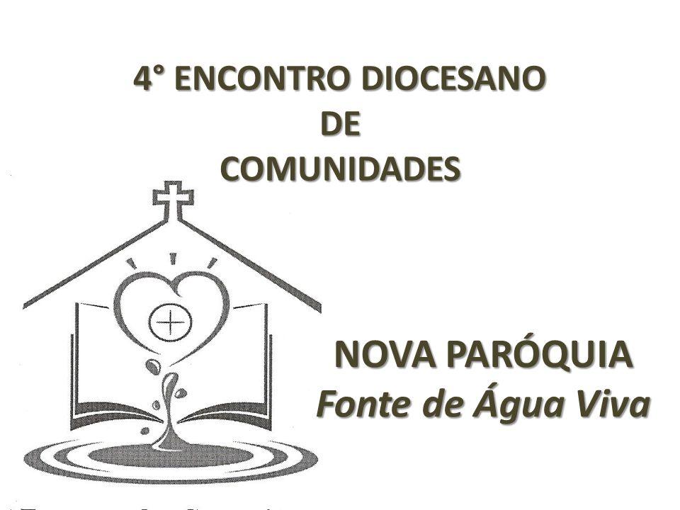 4° ENCONTRO DIOCESANO DECOMUNIDADES NOVA PARÓQUIA Fonte de Água Viva