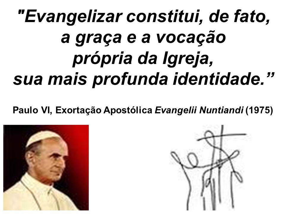 Evangelizar constitui, de fato, a graça e a vocação própria da Igreja, sua mais profunda identidade.
