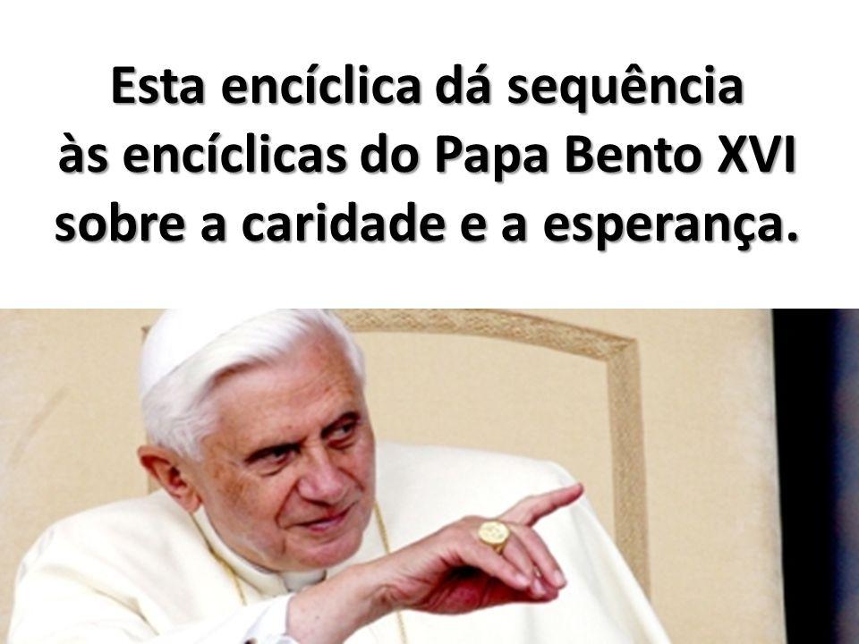 Esta encíclica dá sequência às encíclicas do Papa Bento XVI sobre a caridade e a esperança.