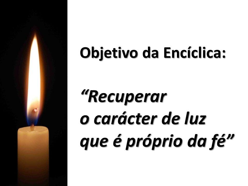 Objetivo da Encíclica: Recuperar o carácter de luz que é próprio da fé