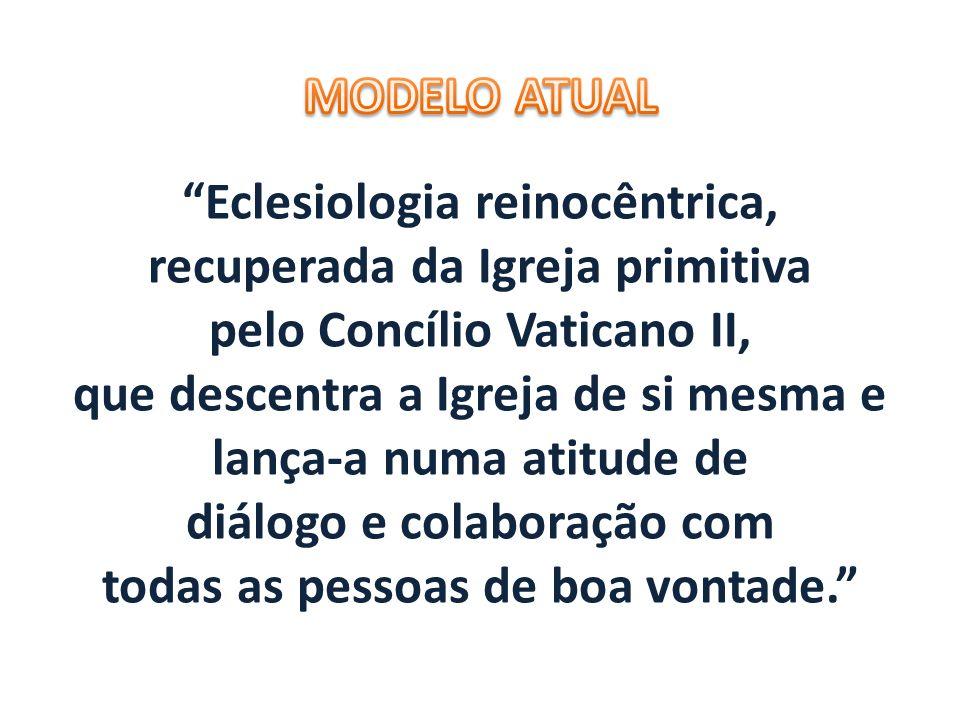 Eclesiologia reinocêntrica, recuperada da Igreja primitiva pelo Concílio Vaticano II, que descentra a Igreja de si mesma e lança-a numa atitude de diá