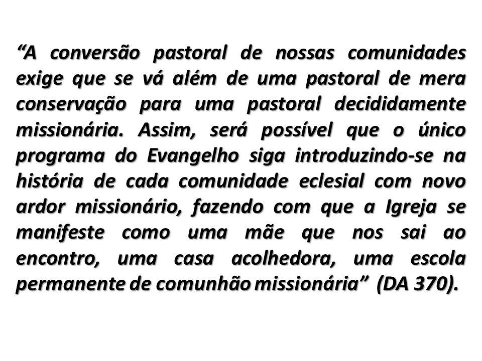 A conversão pastoral de nossas comunidades exige que se vá além de uma pastoral de mera conservação para uma pastoral decididamente missionária.