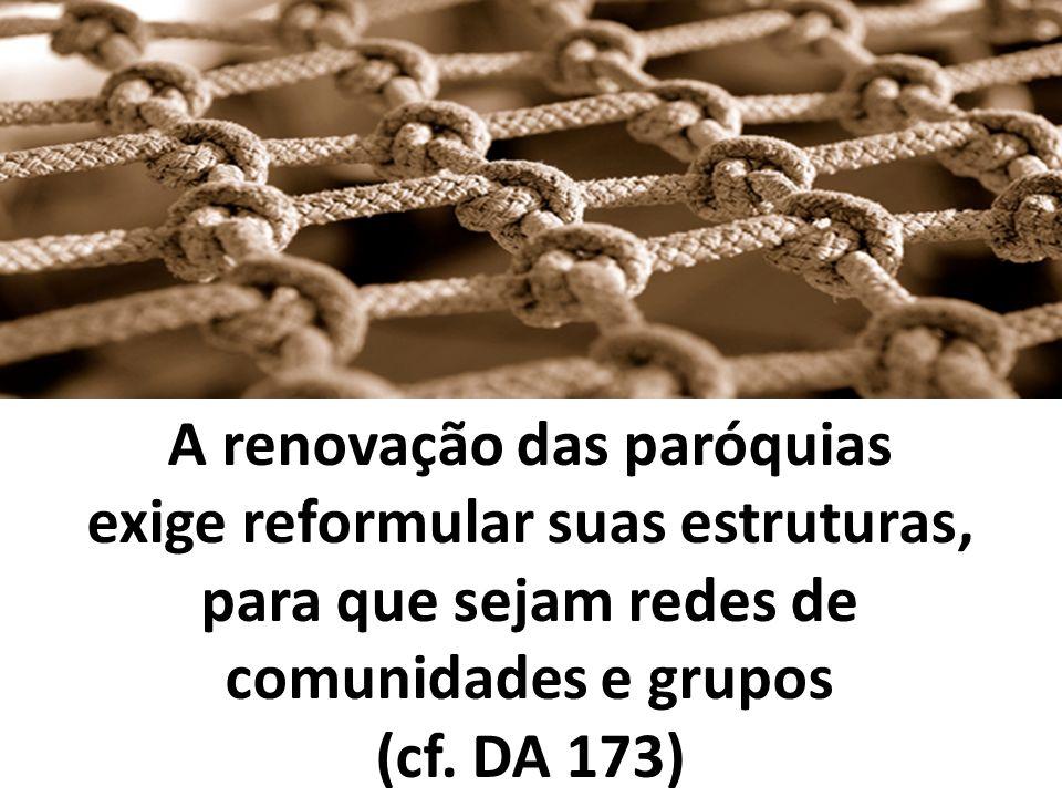 A renovação das paróquias exige reformular suas estruturas, para que sejam redes de comunidades e grupos (cf.