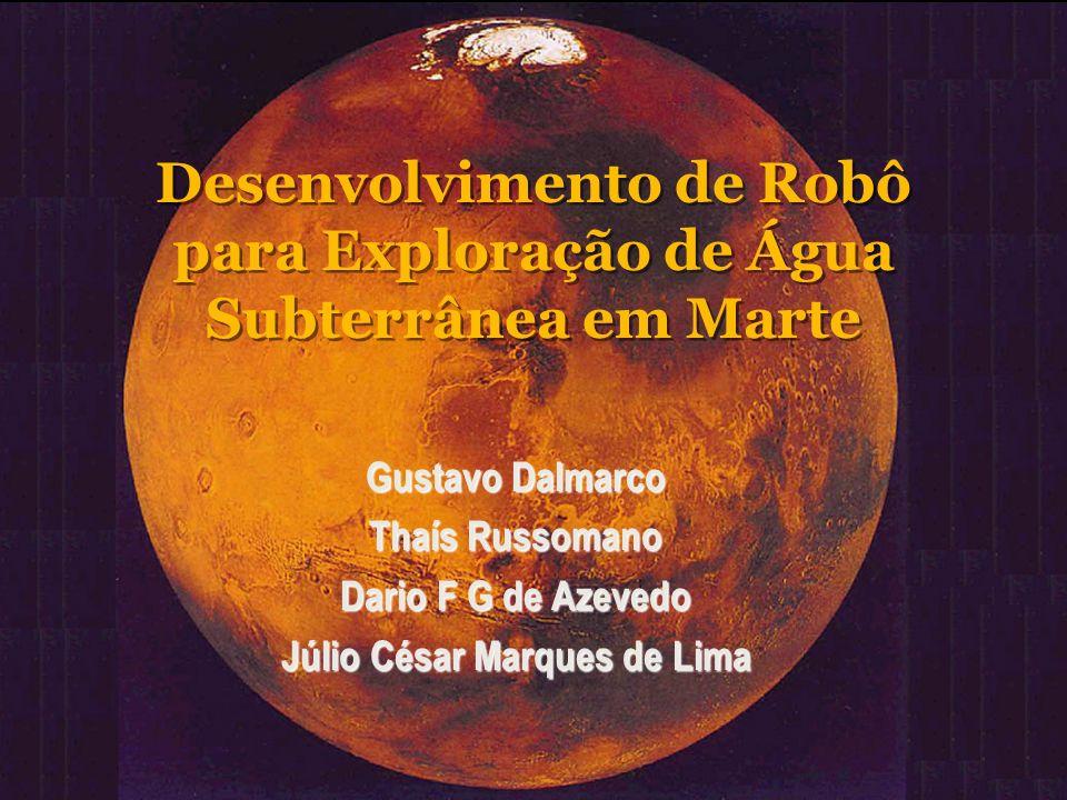 Desenvolvimento de Robô para Exploração de Água Subterrânea em Marte Gustavo Dalmarco Thaís Russomano Dario F G de Azevedo Júlio César Marques de Lima