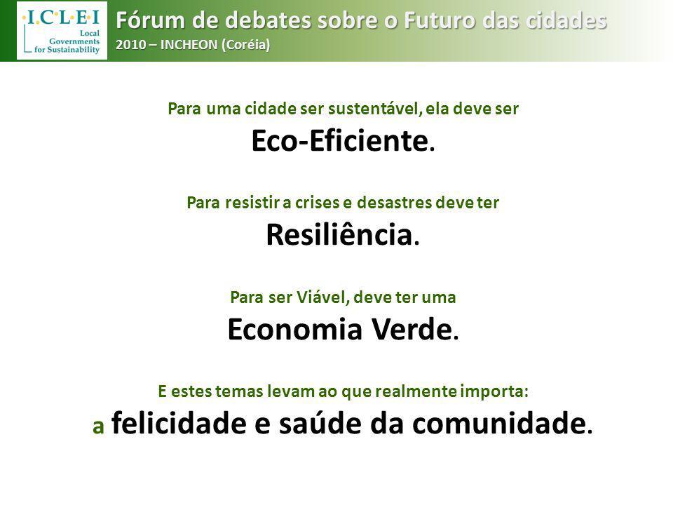 Para uma cidade ser sustentável, ela deve ser Eco-Eficiente. Para resistir a crises e desastres deve ter Resiliência. Para ser Viável, deve ter uma Ec