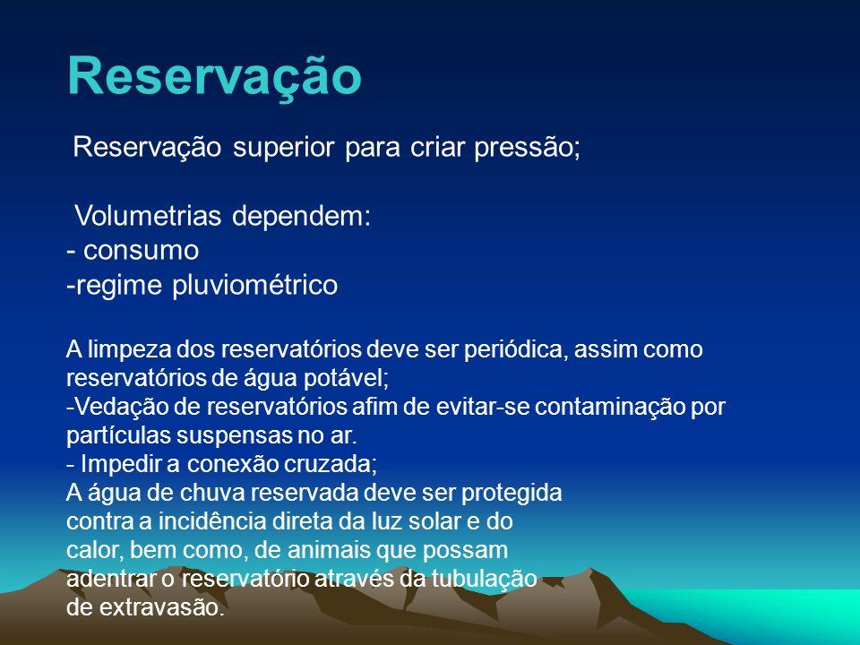 Reservação Reservação superior para criar pressão; Volumetrias dependem: - consumo -regime pluviométrico A limpeza dos reservatórios deve ser periódic