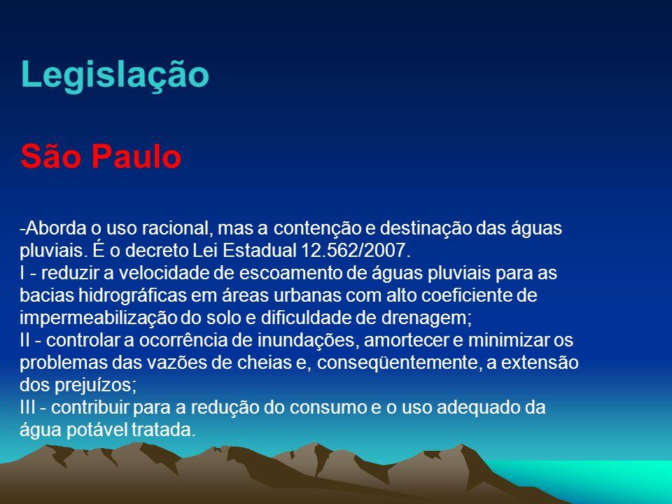 Legislação São Paulo -Aborda o uso racional, mas a contenção e destinação das águas pluviais. É o decreto Lei Estadual 12.562/2007. I - reduzir a velo