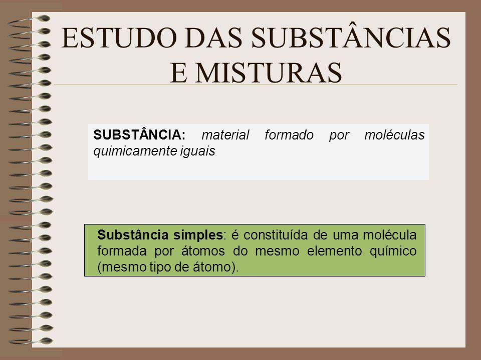 ESTUDO DAS SUBSTÂNCIAS E MISTURAS SUBSTÂNCIA: material formado por moléculas quimicamente iguais. Substância simples: é constituída de uma molécula fo