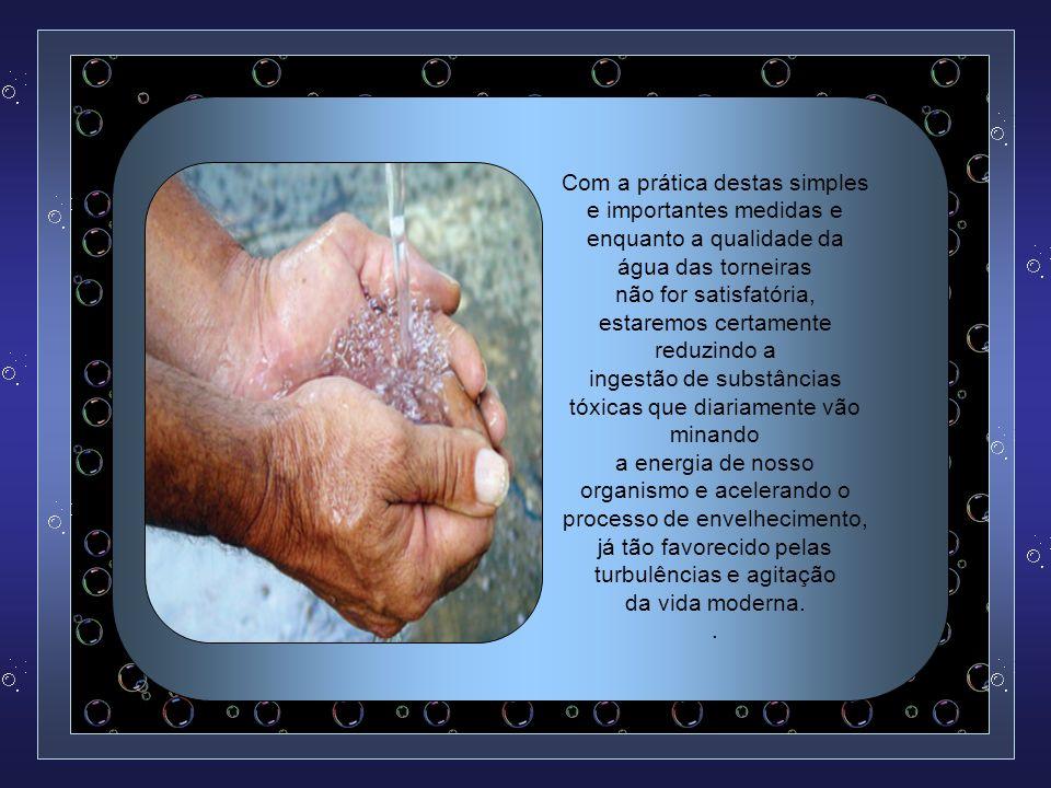 . Como recomendação final, os pesquisadores concluíram que atualmente torna-se necessário tomar água mineral e inclusive utilizá-la para cozinhar os a