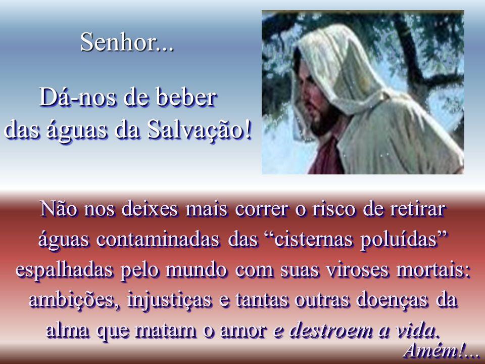 A samaritana confiou no que Jesus lhe disse A samaritana confiou no que Jesus lhe disse Vamos pedir-Lhe também!... também!... e pediu a água que Ele o
